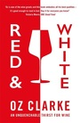 RED & WHITE Oz Clarke An unquenchable thirst for wine Hardcover